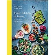 Green Kitchen At Home: Rychlé a zdravé recepty pro každý den - Kniha
