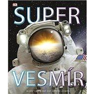 Super vesmír: Blízké i vzdálené divy našeho vesmíru - Kniha