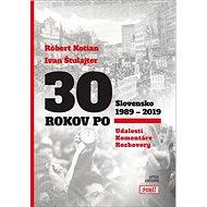 30 rokov po Slovensko 1989 - 2019: Udalosti, Komentáre, Rozhovory - Kniha