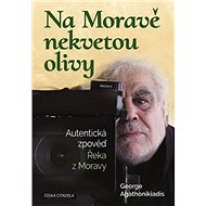 Na Moravě nekvetou olivy: Autentická zpověď Řeka z Moravy - Kniha