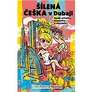 Šílená češka v Dubaji: Deník učitelky, manželky a vlastenky - Kniha