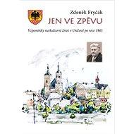 Jen ve zpěvu: Vzpomínky na kulturní život v Uničově po roce 1945 - Kniha
