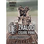Žraloci císaře pána: Čeští námořníci v rakousko-uherském válečném loďstvu - Kniha