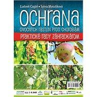 Ochrana ovocných rastlín proti chorobám: Praktické rady záhradkárom - Kniha