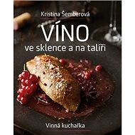 Víno ve sklence a na talíři: Vinná kuchařka - Kniha