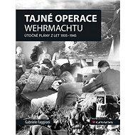 Tajné operace Wehrmachtu: Útočné plány z let 1939–1945 - Kniha
