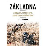 Základna: Jedna z nejtěžších chvil Američanů v Afghánistánu - Kniha