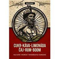 Cukr, káva, limonáda, čaj, rum, boom: Kulturní proměny komunity papuánských Nungonů - Kniha