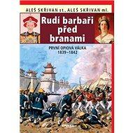 Rudí barbaři před branami: První opiová válka 1839-1842 - Kniha