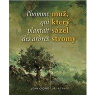 Muž, který sázel stromy / L´homme qui plantait des arbres - Kniha