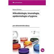 Mikrobiologie, imunologie, epidemiologie a hygiena: pro zdravotnické obory
