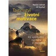 Tajemství životní motivace: Její spirituální rozměry a inspirace - Kniha