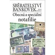 Sběratelství bankovek: Obecná a speciální notafilie - Kniha