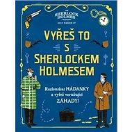 Vyřeš to s Sherlockem Holmesem: Rozlouskni hádanky a vyřeš vzrušující záhady! - Kniha