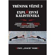 Trénink vězně 3 Explozivní kalistenika - Kniha