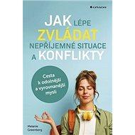 Jak lépe zvládat nepříjemné situace a konflikty: Cesta k odolnější a vyrovnanější mysli - Kniha