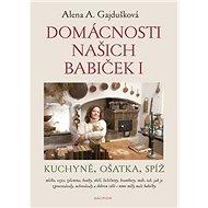 Domácnosti našich babiček I: Kuchyně, ošatka, spíž - Kniha