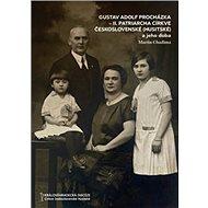Gustav Adolf Procházka: II. patriarcha Církve československé (husitské) a jeho doba - Kniha