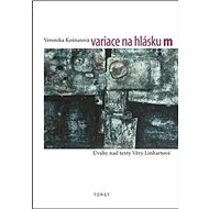 Variace na hlásku m: Úvahy nad texty Věry Linhartové - Kniha