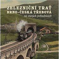 Železniční trať Brno – Česká Třebová na starých pohlednicích - Kniha