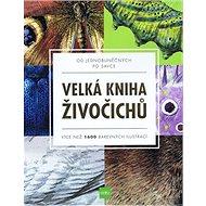 Velká kniha živočichů: od jednobuněčných po savce, Více než 1600 barevných ilustrací - Kniha