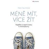 Méně mít, více žít: Najděte si vlastní cestu k minimalismu - Kniha
