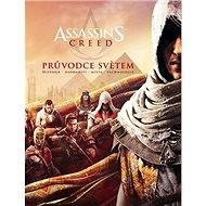 Assassin's Creed Průvodce světem: historie, osobnosti, města, technologie - Kniha