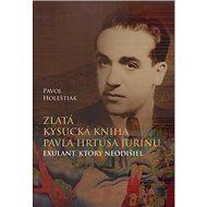 Zlatá kysucká kniha Pavla Hrtusa Jurinu: Exulant, ktorý neodišiel - Kniha