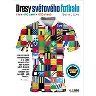 Dresy světového fotbalu: 1 hra, 100 zemí, 1 000 dresů - Kniha