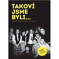 TAKOVÍ JSME BYLI…Studentské listy po 30 letech: Příběhy, názory, vzpomínky - Kniha