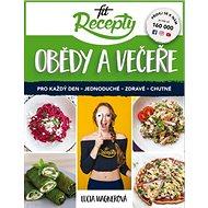 Fit recepty Obědy a večeře: Pro každý den - jednoduché - zdravé - chutné - Kniha