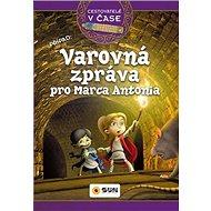Varovná zpráva pro Marca Antonia: Cestovatelé v čase - Kniha