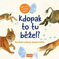 Kdopak to tu běžel?: Vzrušující cesta po stopách zvířat - Kniha