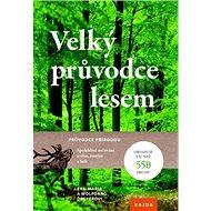Velký průvodce lesem: Průvodce přírodou - Kniha