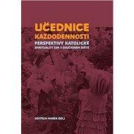 Učednice každodennosti: Perspektivy katolické spirituality žen v současném světě - Kniha
