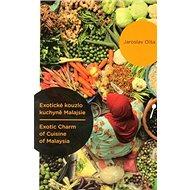 Exotické kouzlo kuchyně Malajsie / Exotic Charm of Cuisine of Malaysia - Kniha