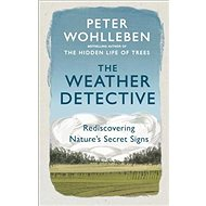 The Weather Detective: Rediscovering Nature's Secret Signs - Kniha