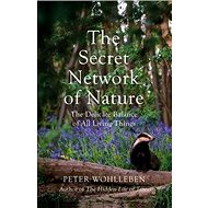 The Secret Network of Nature: The Delicate Balance of All Living Things - Kniha