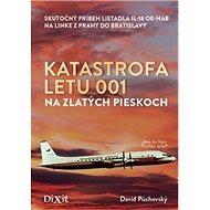 Katastrofa letu 001 na Zlatých pieskoch: Skutočný príbeh lietadla IL-18 OK-NAB na linke z Prahy do B - Kniha