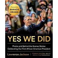 Yes We Did: Photos and Behind-the-Scenes Stories Celebrating Our First African American Pres