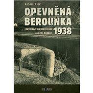 Opevněná Berounka 1938: Fortifikace na Berounsku a jejich obránci - Kniha
