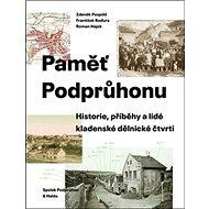 Paměť Podprůhonu: Historie, příběhy a lidé kladenské dělnické čtvrti - Kniha