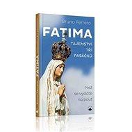 Fatima - tajemství tří pasáčků: Než se vydáte na pouť - Kniha
