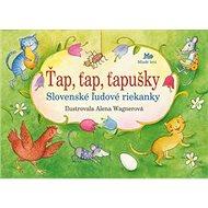 Ťap, ťap, ťapušky: Slovenské ľudové riekanky - Kniha