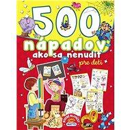 500 nápadov ako sa nenudiť pre deti