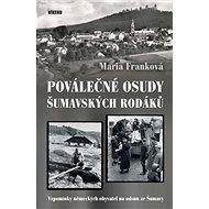 Poválečné osudy šumavských rodáků: Vzpomínky německých obyvatel na odsun ze Šumavy - Kniha