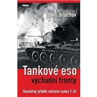 Tankové eso východní fronty: Skutečný příběh velitele tanku T-34 - Kniha