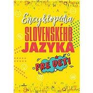 Encyklopédia slovenského jazyka pre deti - Kniha