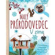 Malý prírodovedec V zime: S množstvom zábavných aktivít a úloh na vyplnenie! - Kniha