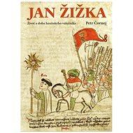 Jan Žižka: Život a doba husitského válečníka - Kniha